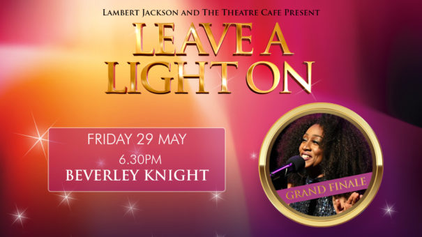 leave a light on beverley knight the theatre cafe