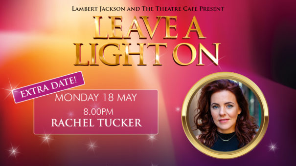 leave a light on Rachel tucker the theatre cafe