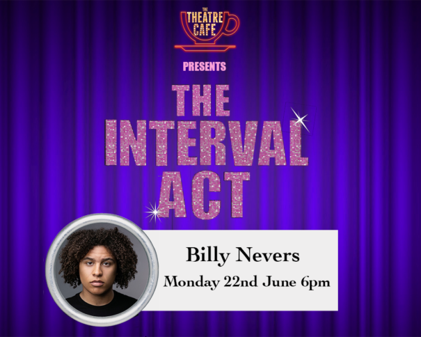 the theatre cafe billy nevers the interval act