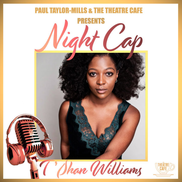 t'shan williams night cap paul taylor mills the theatre cafe